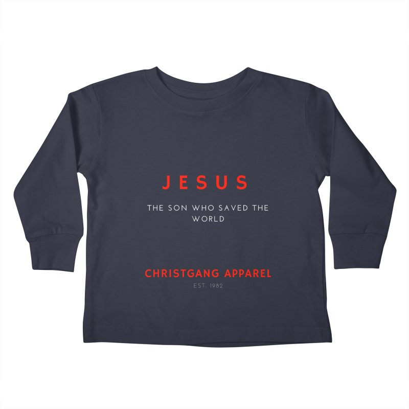 Jesus - The Son Who Saved The World Kids Toddler Longsleeve T-Shirt by ChristGang Apparel