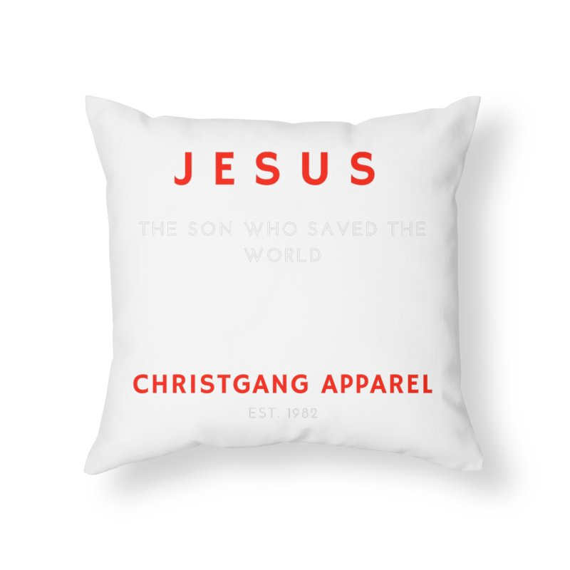 Jesus - The Son Who Saved The World Home Throw Pillow by ChristGang Apparel