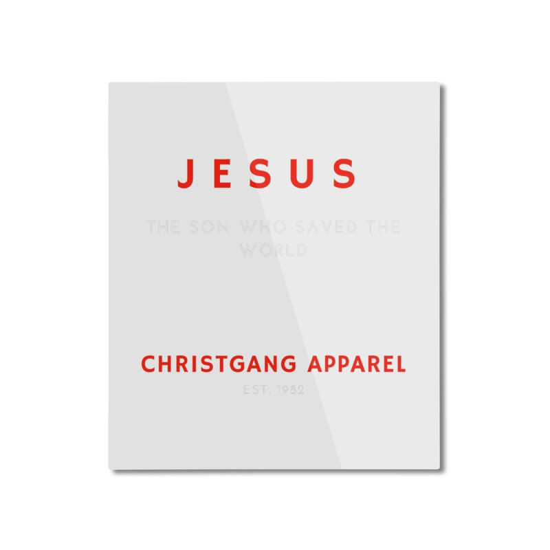 Jesus - The Son Who Saved The World Home Mounted Aluminum Print by ChristGang Apparel