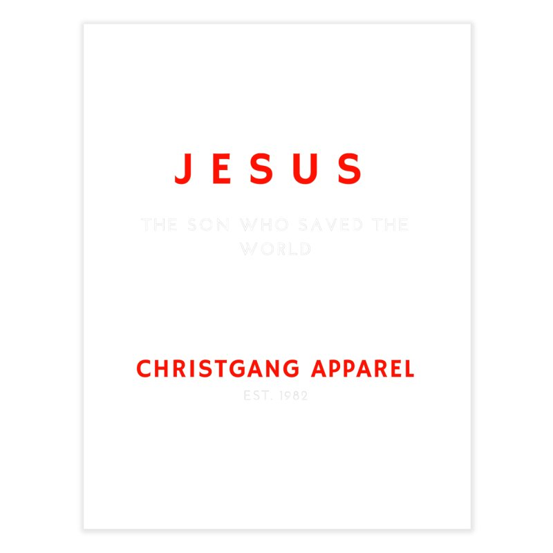 Jesus - The Son Who Saved The World Home Fine Art Print by ChristGang Apparel