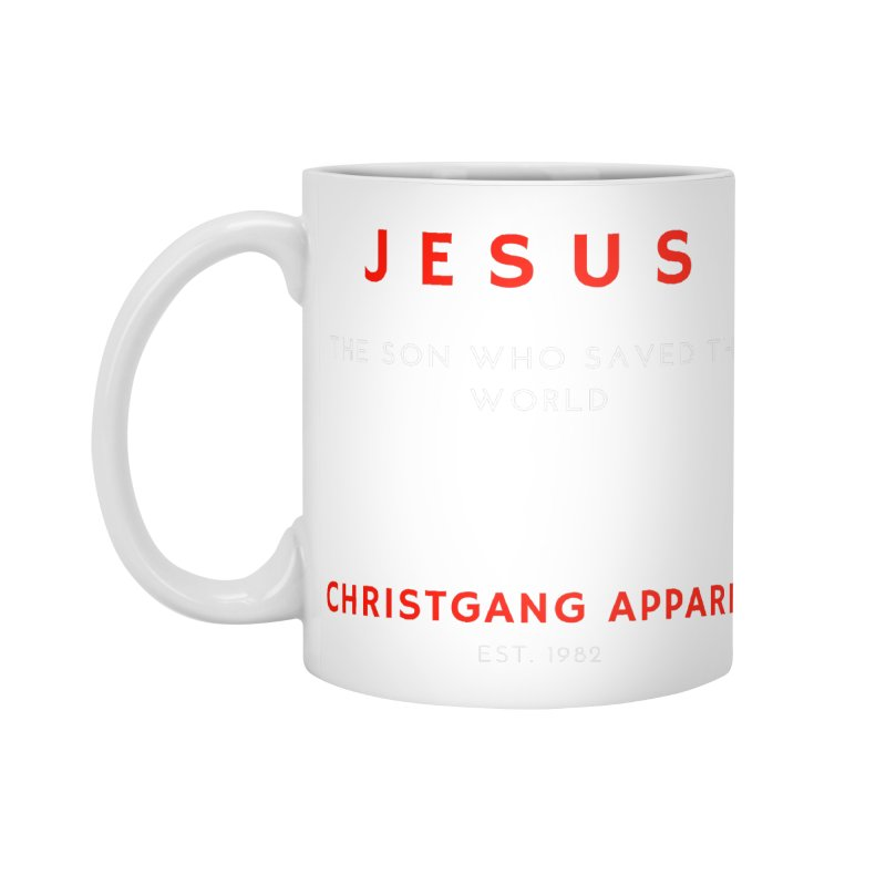 Jesus - The Son Who Saved The World Accessories Mug by ChristGang Apparel