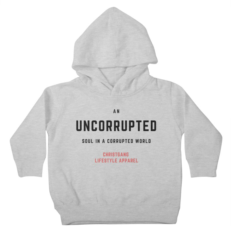 Uncorrupted Kids Toddler Pullover Hoody by ChristGang Apparel