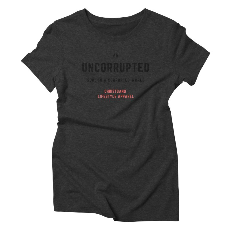 Uncorrupted Women's Triblend T-Shirt by ChristGang Apparel