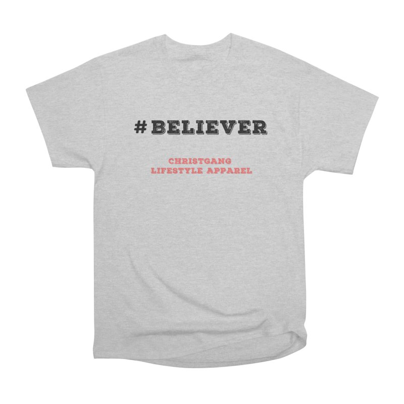 #Believer Women's Heavyweight Unisex T-Shirt by ChristGang Apparel