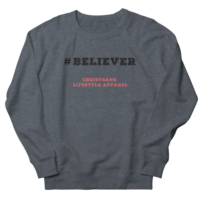 #Believer Men's French Terry Sweatshirt by ChristGang Apparel