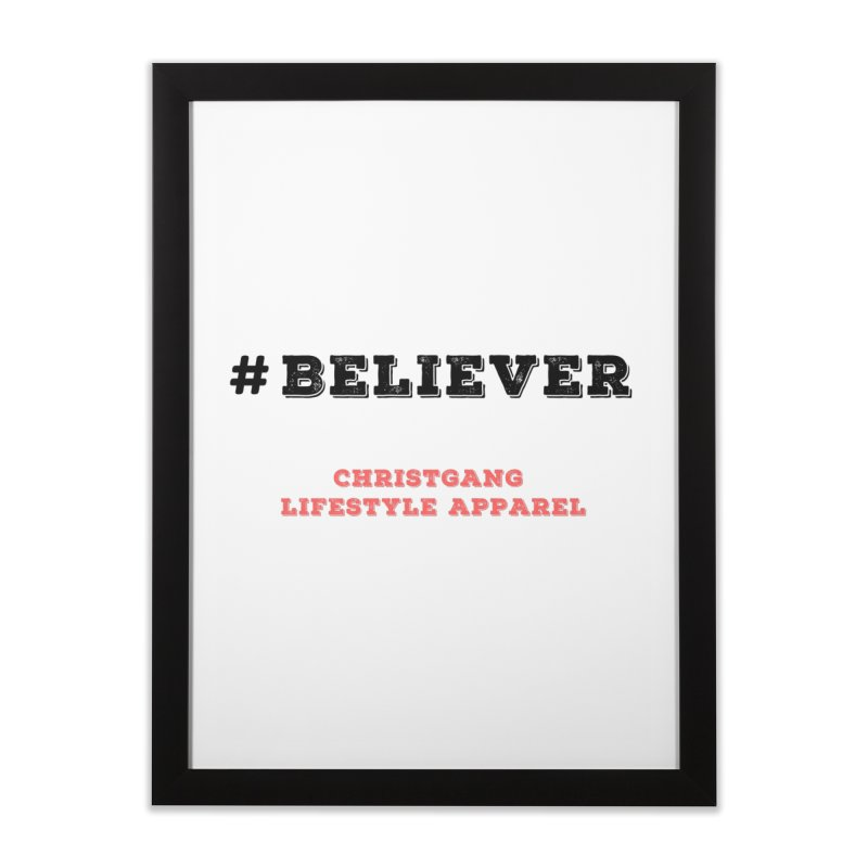 #Believer Home Framed Fine Art Print by ChristGang Apparel