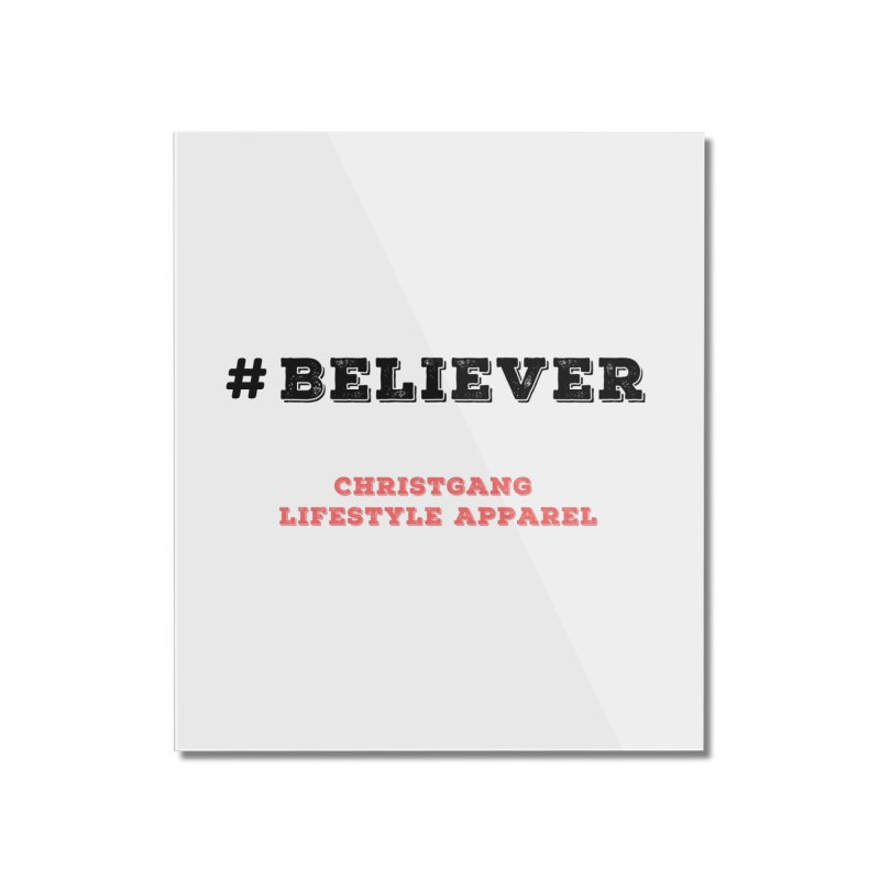 #Believer Home Mounted Acrylic Print by ChristGang Apparel
