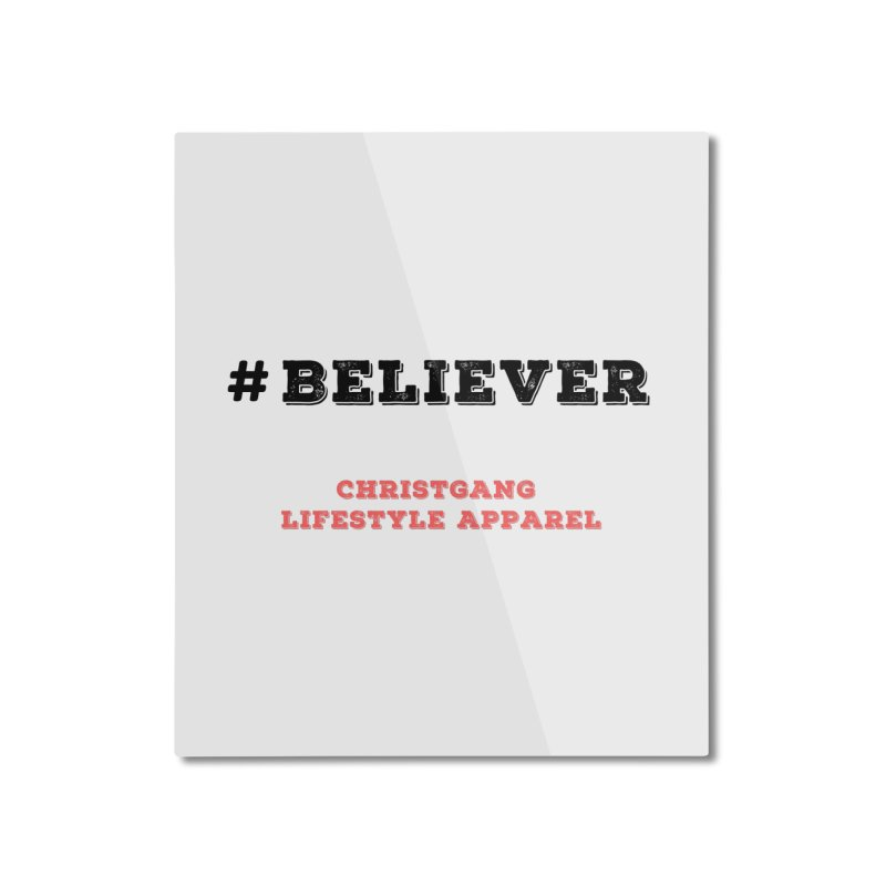 #Believer Home Mounted Aluminum Print by ChristGang Apparel
