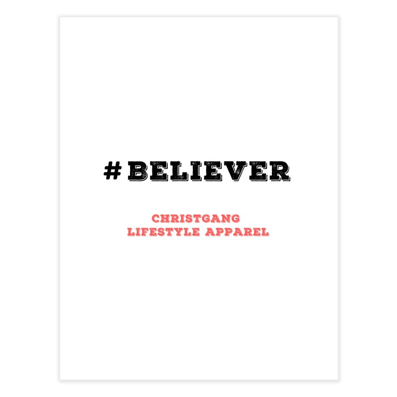 #Believer Home Fine Art Print by ChristGang Apparel