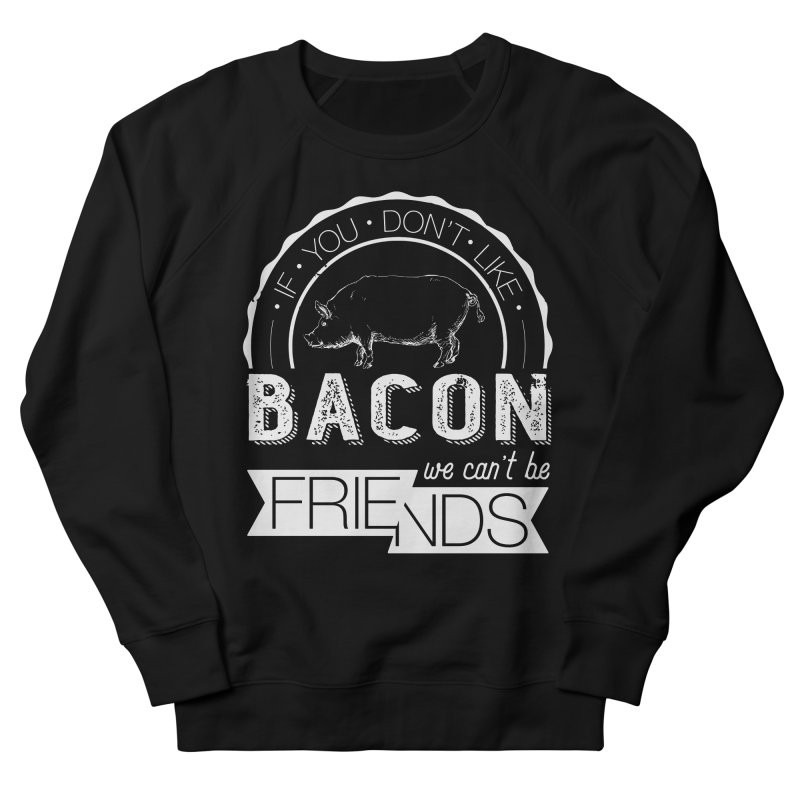 Bacon Friends Women's French Terry Sweatshirt by Christi Kennedy