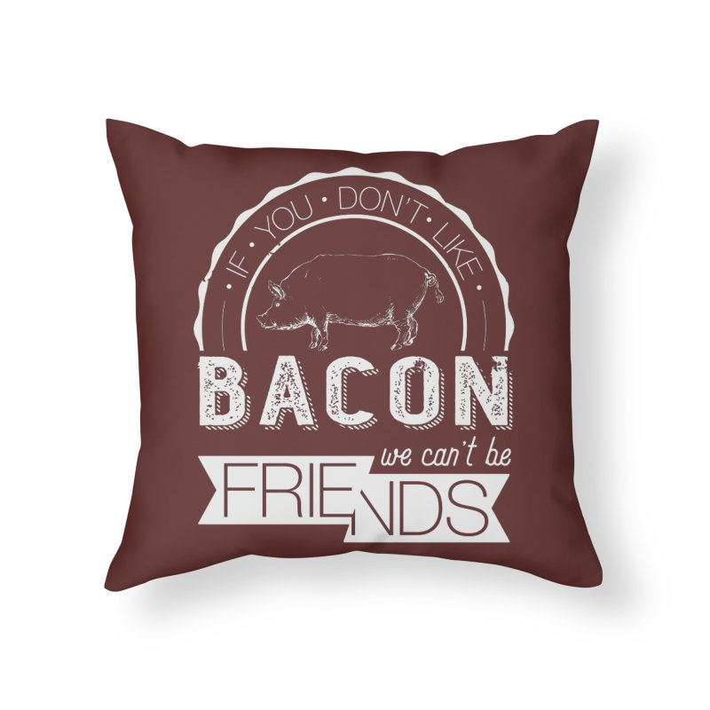 Bacon Friends Home Throw Pillow by Christi Kennedy