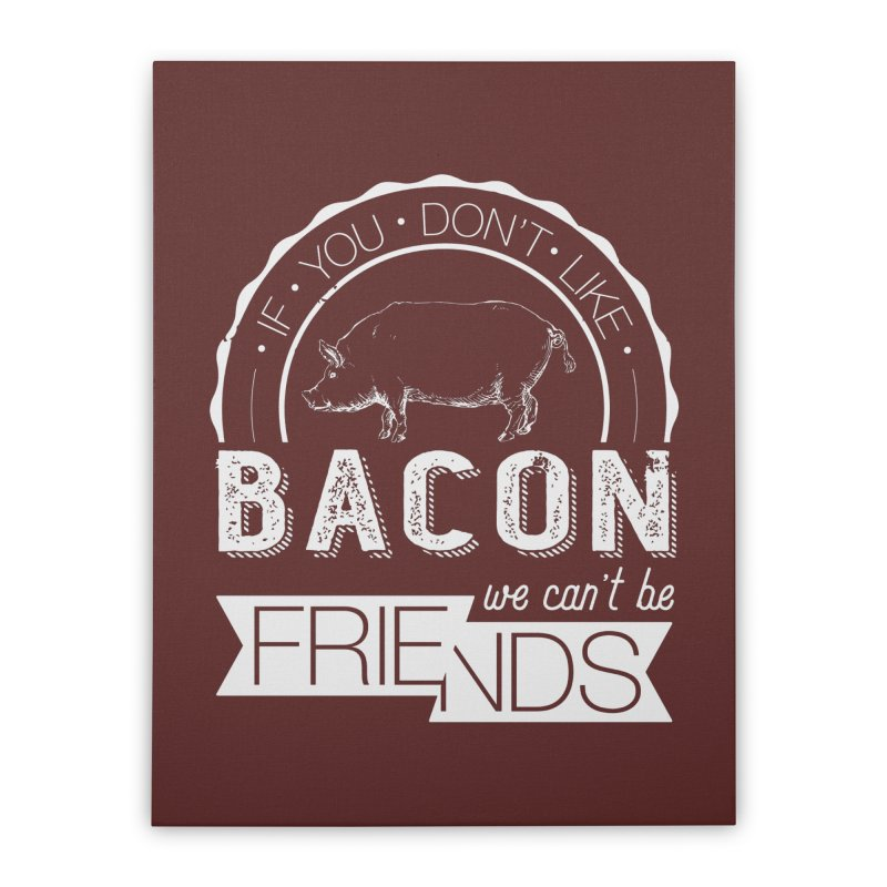 Bacon Friends Home Stretched Canvas by Christi Kennedy