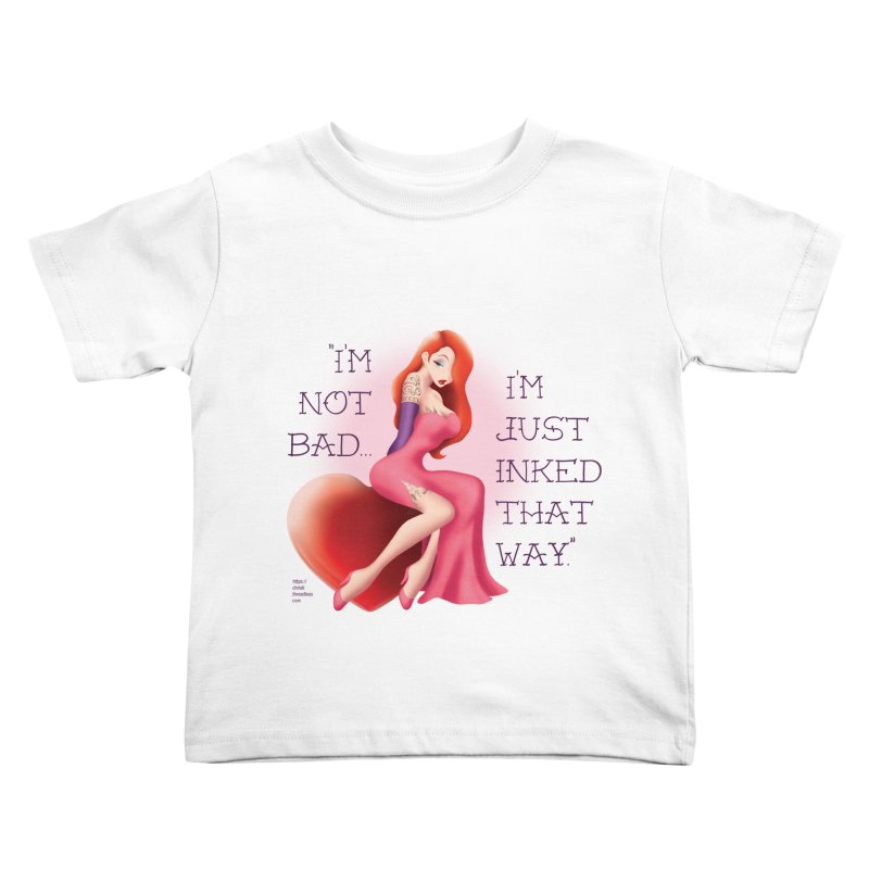 """""""I'm not bad. I'm just inked that way."""" Kids Toddler T-Shirt by Christi Kennedy"""
