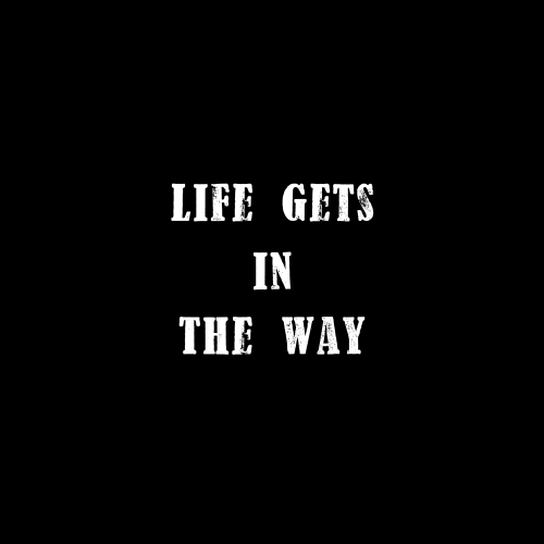 Life-Gets-In-The-Way