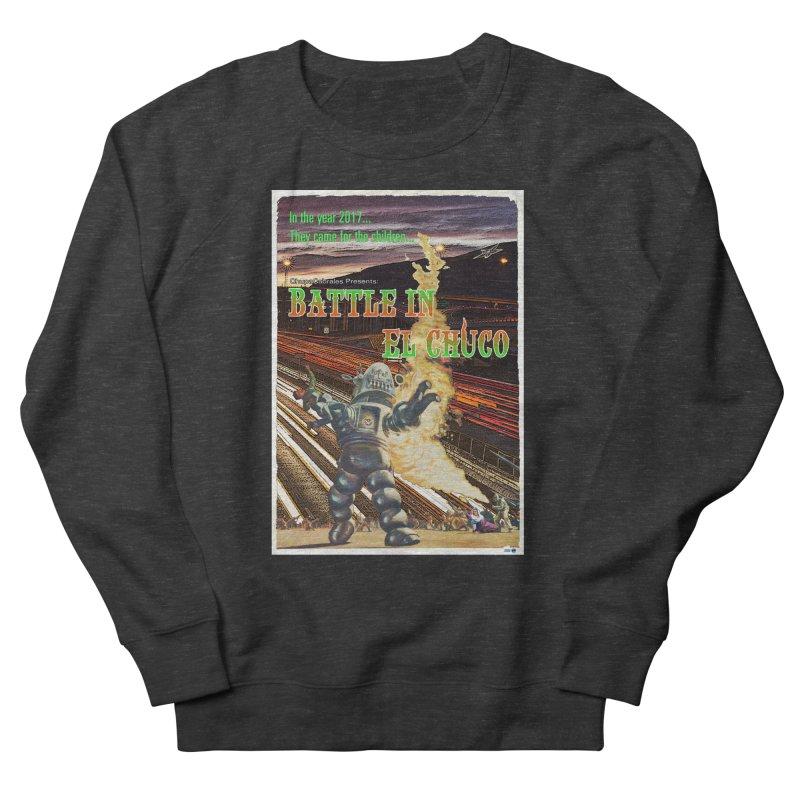 Battle in El Chuco by ChupaCabrales Men's Sweatshirt by ChupaCabrales's Shop