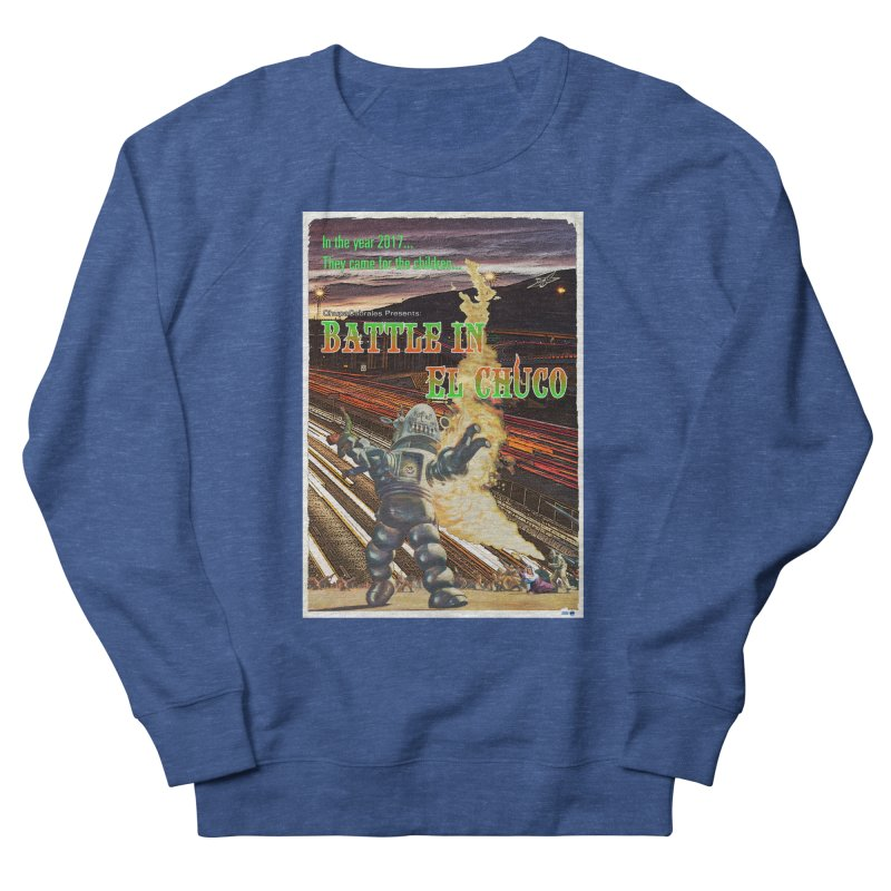 Battle in El Chuco by ChupaCabrales Men's Sweatshirt by ChupaCabrales's Shop
