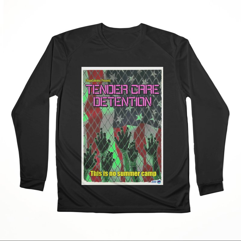 Tender Care Detention by ChupaCabrales Women's Performance Unisex Longsleeve T-Shirt by ChupaCabrales's Shop