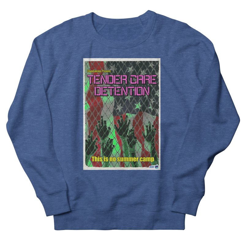 Tender Care Detention by ChupaCabrales Men's Sweatshirt by ChupaCabrales's Shop