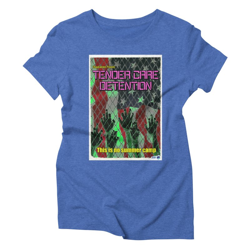 Tender Care Detention by ChupaCabrales Women's Triblend T-Shirt by ChupaCabrales's Shop