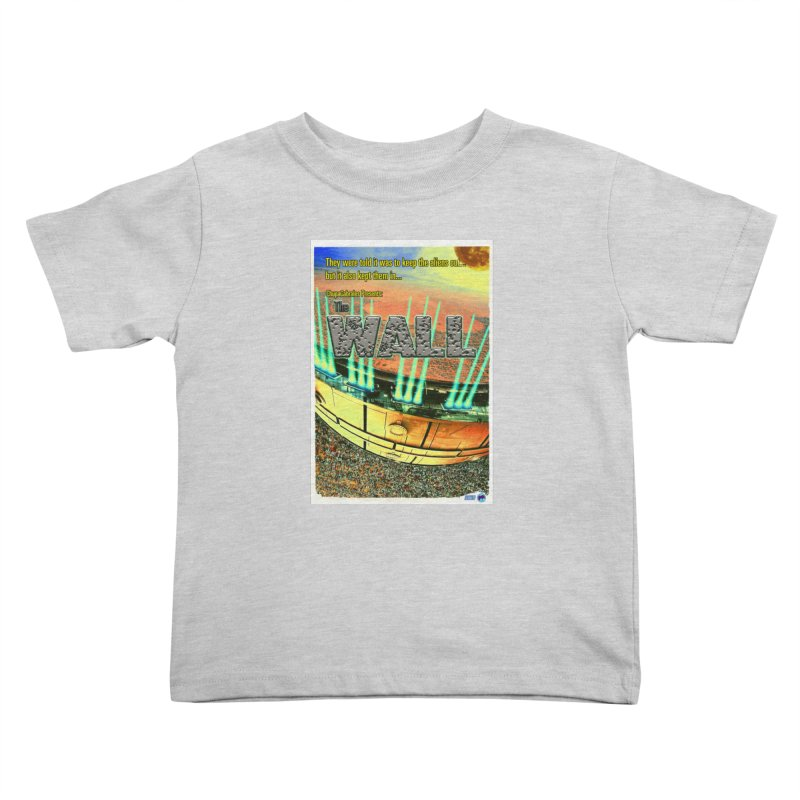 The Wall by ChupaCabrales Kids Toddler T-Shirt by ChupaCabrales's Shop
