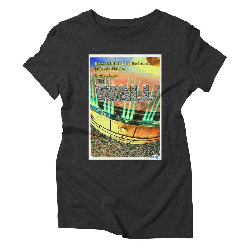 The Wall by ChupaCabrales Women's Triblend T-Shirt by ChupaCabrales's Shop