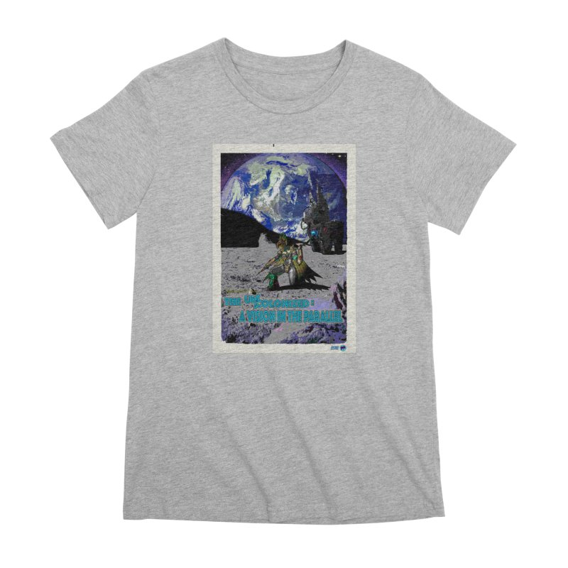 The Uncolonized: A Vision in The Parallel by ChupaCabrales Women's Premium T-Shirt by ChupaCabrales's Shop