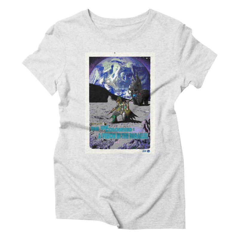The Uncolonized: A Vision in The Parallel by ChupaCabrales Women's Triblend T-Shirt by ChupaCabrales's Shop