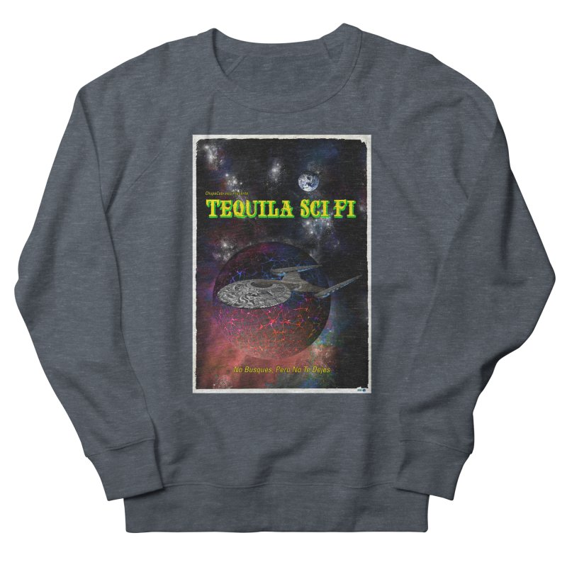 Tequila Sci Fi by ChupaCabrales Men's French Terry Sweatshirt by ChupaCabrales's Shop