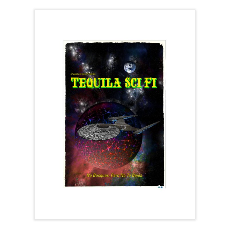 Tequila Sci Fi by ChupaCabrales Home Fine Art Print by ChupaCabrales's Shop