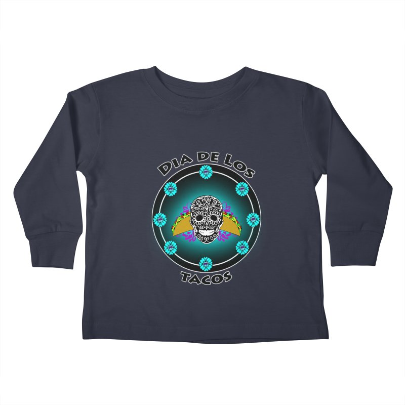 Dia De Los Tacos by ChupaCabrales Kids Toddler Longsleeve T-Shirt by ChupaCabrales's Shop