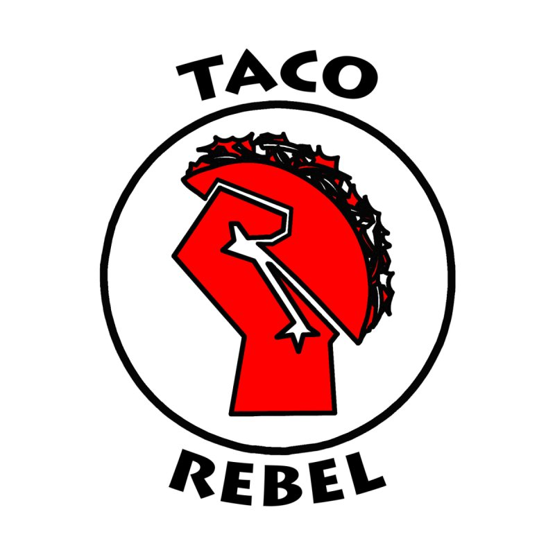 Taco Rebel by ChupaCabrales Accessories Mug by ChupaCabrales's Shop