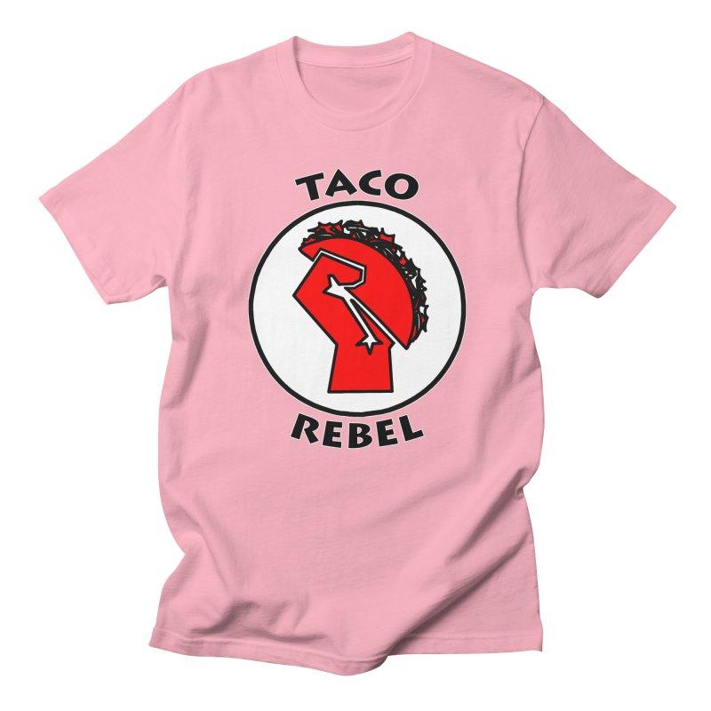 Taco Rebel by ChupaCabrales Women's Unisex T-Shirt by ChupaCabrales's Shop