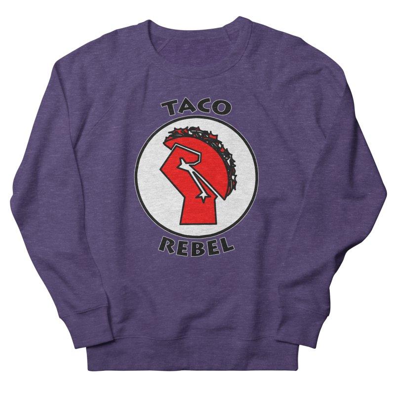 Taco Rebel by ChupaCabrales Women's French Terry Sweatshirt by ChupaCabrales's Shop