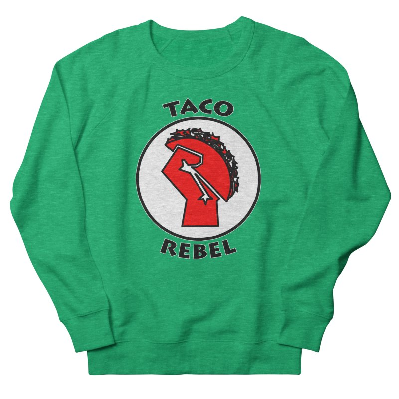 Taco Rebel by ChupaCabrales Men's Sweatshirt by ChupaCabrales's Shop