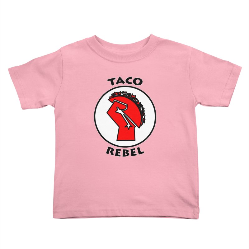 Taco Rebel by ChupaCabrales Kids Toddler T-Shirt by ChupaCabrales's Shop