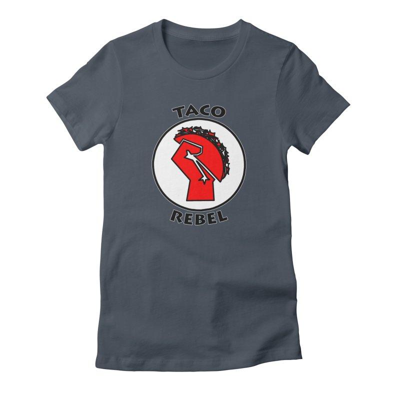 Taco Rebel by ChupaCabrales Women's T-Shirt by ChupaCabrales's Shop