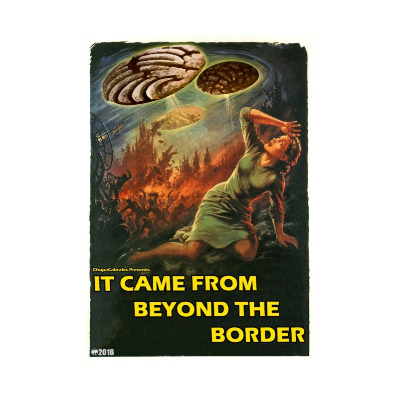 It Came From Beyond the Border by ChupaCabrales None  by ChupaCabrales's Shop