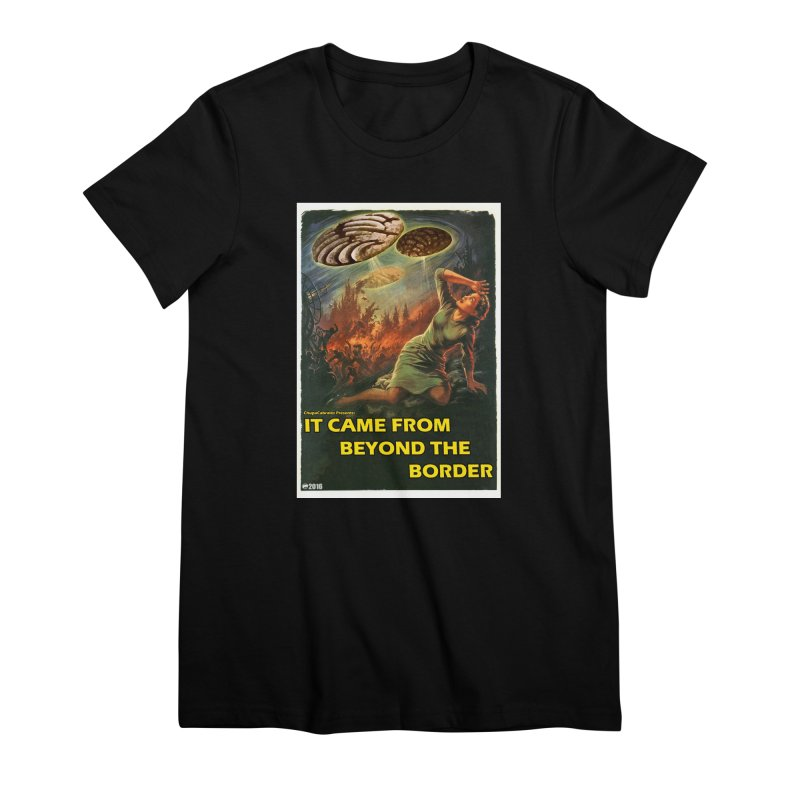 It Came From Beyond the Border by ChupaCabrales Women's Premium T-Shirt by ChupaCabrales's Shop