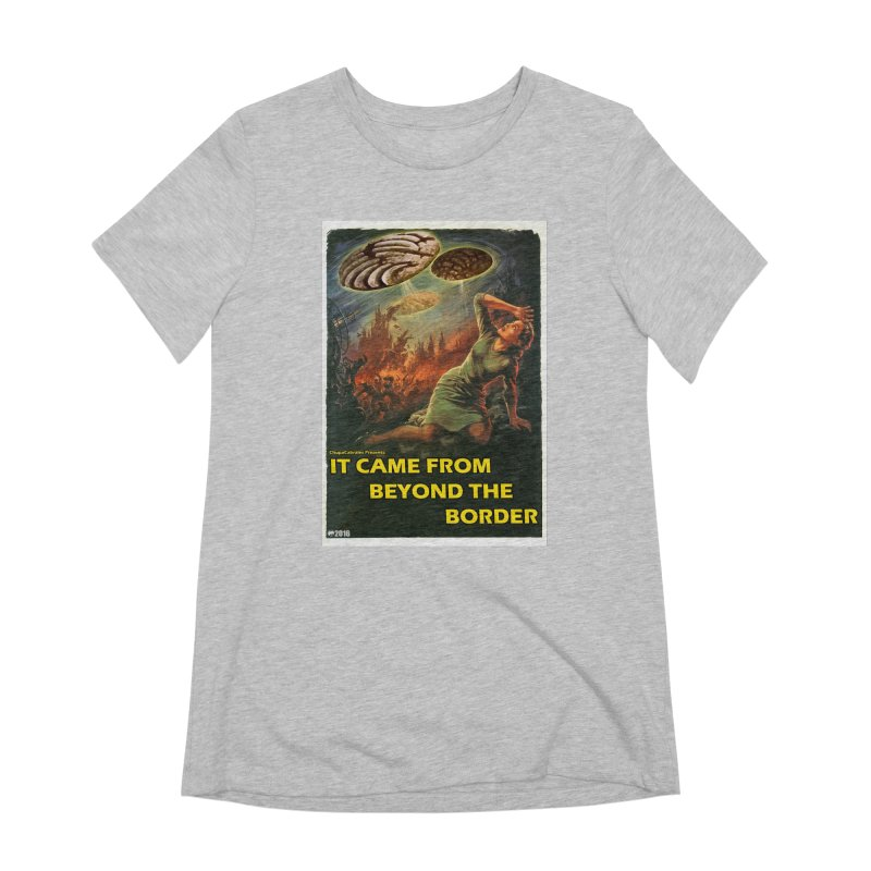 It Came From Beyond the Border by ChupaCabrales Women's Extra Soft T-Shirt by ChupaCabrales's Shop