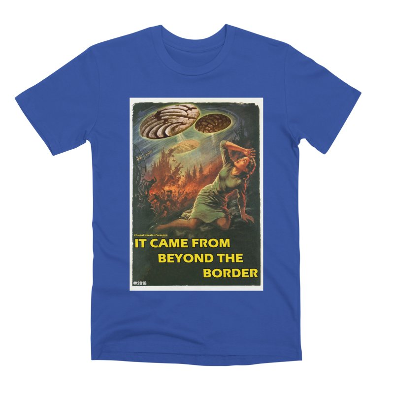It Came From Beyond the Border by ChupaCabrales Men's Premium T-Shirt by ChupaCabrales's Shop