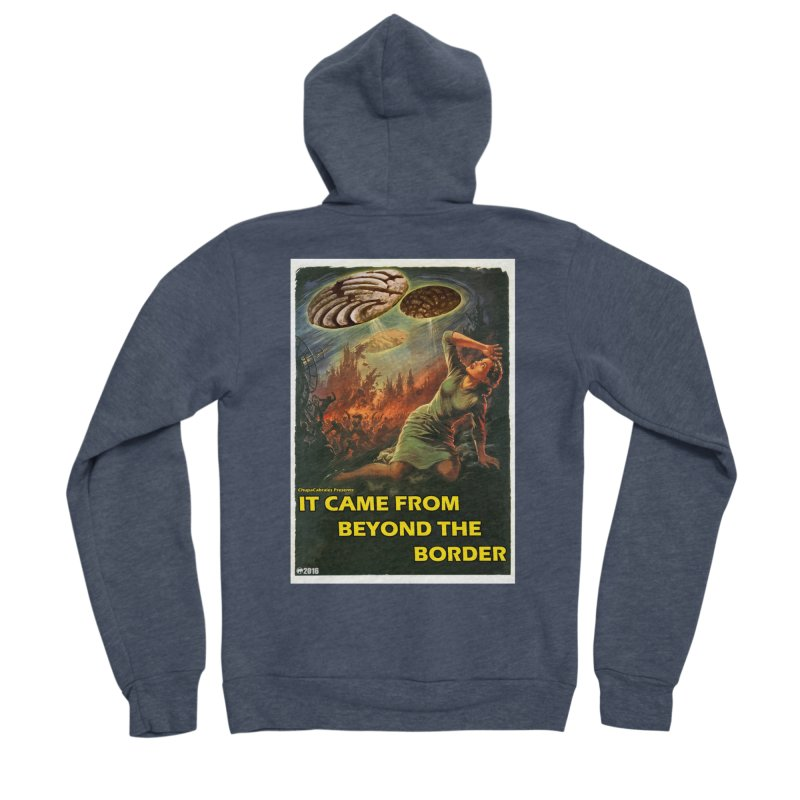 It Came From Beyond the Border by ChupaCabrales Women's Sponge Fleece Zip-Up Hoody by ChupaCabrales's Shop