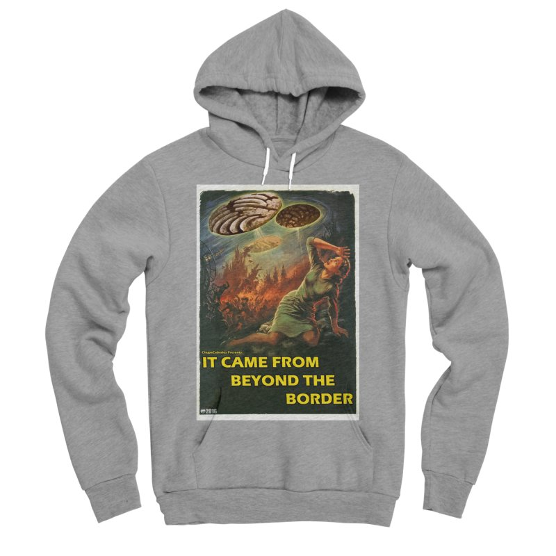 It Came From Beyond the Border by ChupaCabrales Women's Sponge Fleece Pullover Hoody by ChupaCabrales's Shop