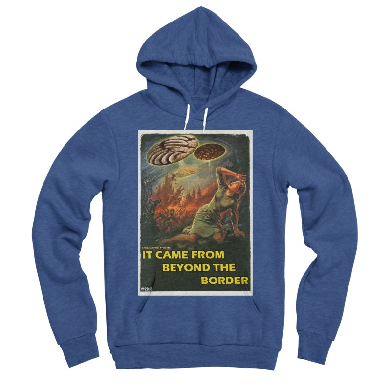 It Came From Beyond the Border by ChupaCabrales Men's Sponge Fleece Pullover Hoody by ChupaCabrales's Shop