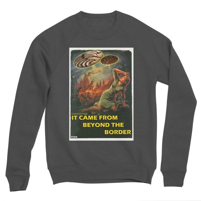 It Came From Beyond the Border by ChupaCabrales Men's Sponge Fleece Sweatshirt by ChupaCabrales's Shop