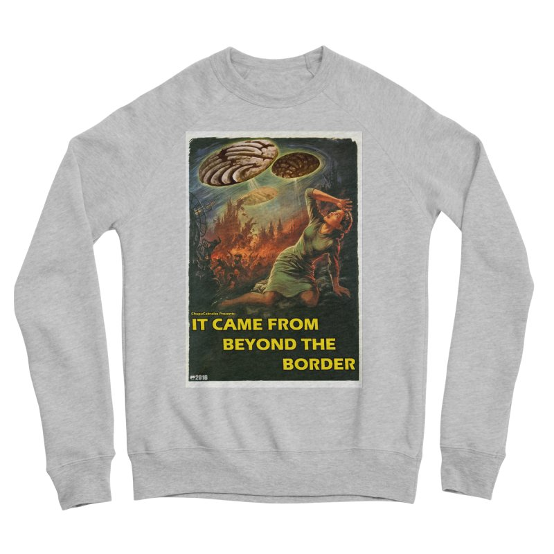 It Came From Beyond the Border by ChupaCabrales Women's Sponge Fleece Sweatshirt by ChupaCabrales's Shop