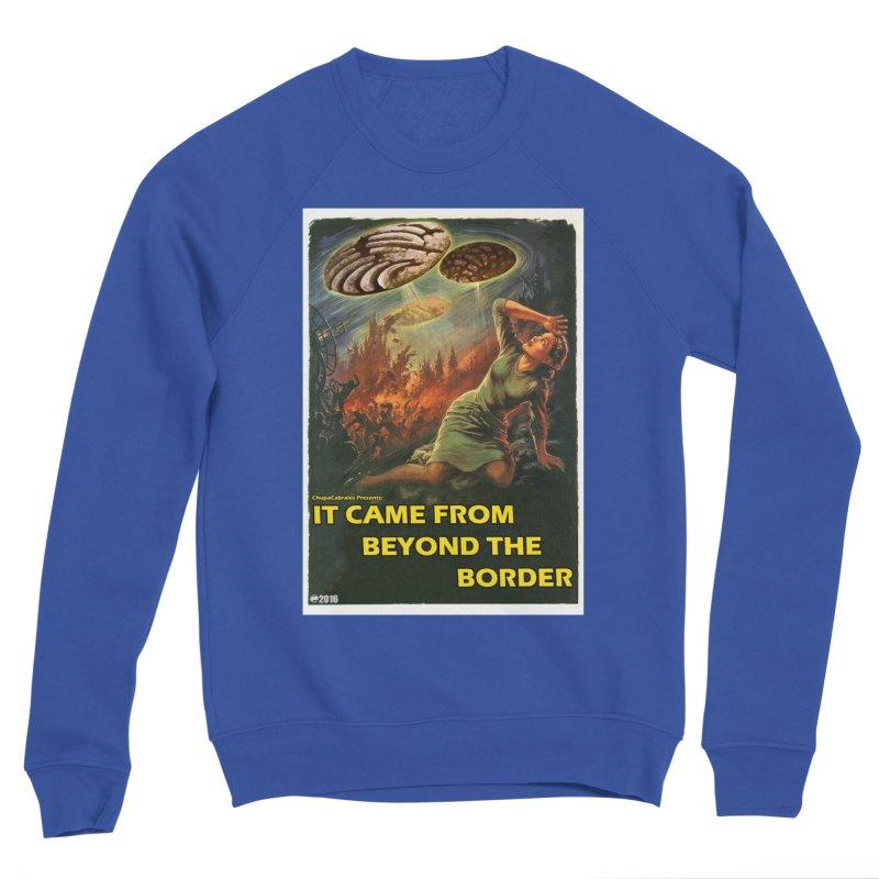 It Came From Beyond the Border by ChupaCabrales Women's Sponge Fleece Sweatshirt by ChupaCabrales's Shop