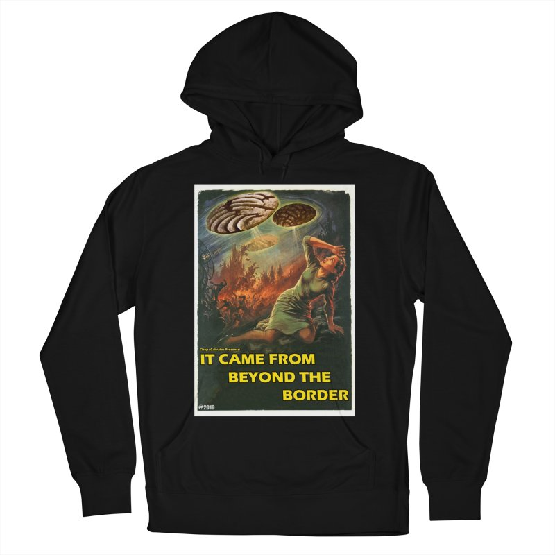 It Came From Beyond the Border by ChupaCabrales Men's French Terry Pullover Hoody by ChupaCabrales's Shop