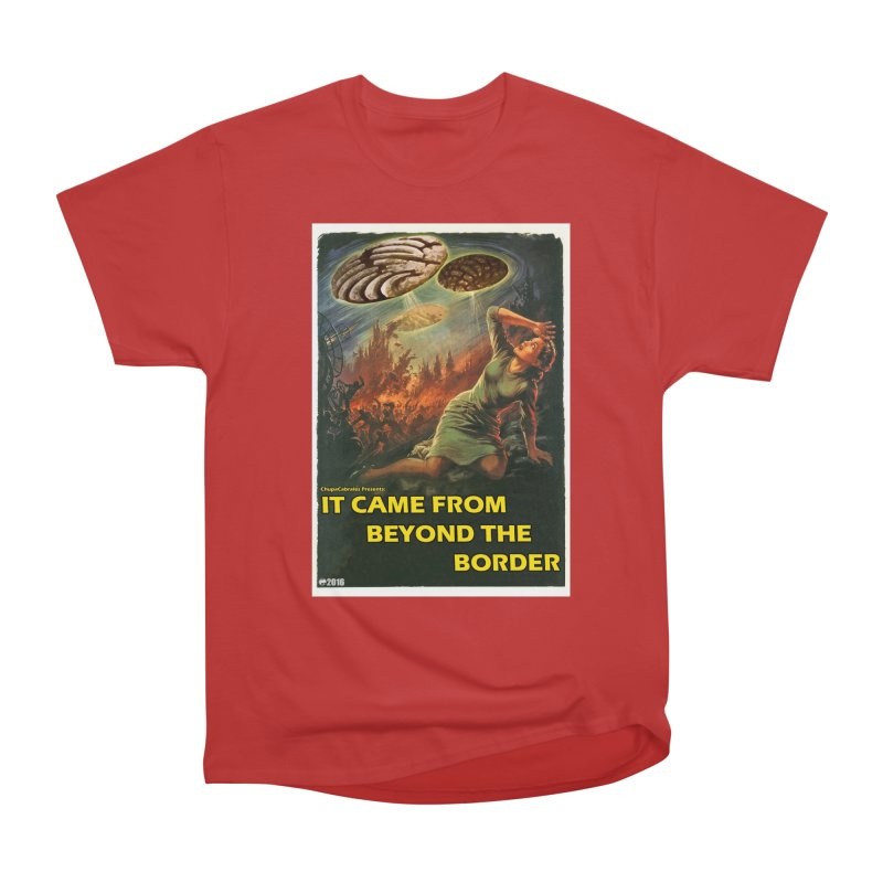 It Came From Beyond the Border by ChupaCabrales Men's Classic T-Shirt by ChupaCabrales's Shop