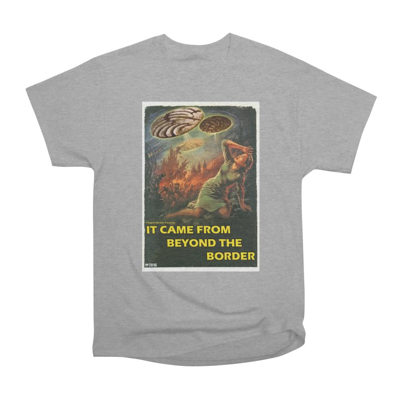 It Came From Beyond the Border by ChupaCabrales Women's Classic Unisex T-Shirt by ChupaCabrales's Shop