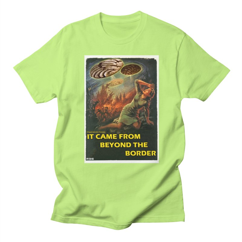 It Came From Beyond the Border by ChupaCabrales Women's Unisex T-Shirt by ChupaCabrales's Shop